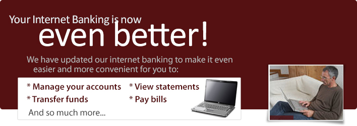 Internet Banking is about to get even better! We are updating our internet banking to make it even easier and more convenient for you. Click to learn more...